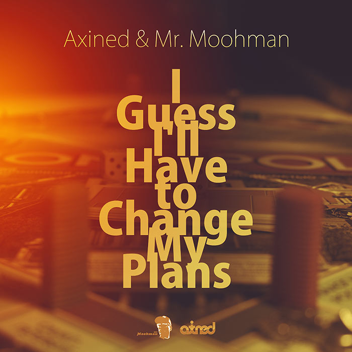Axined & Mr. Moohman - I Guess I'll Have to Change My Plans (Single)